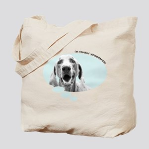 I'm Thinkin' Weimaraner! Tote Bag