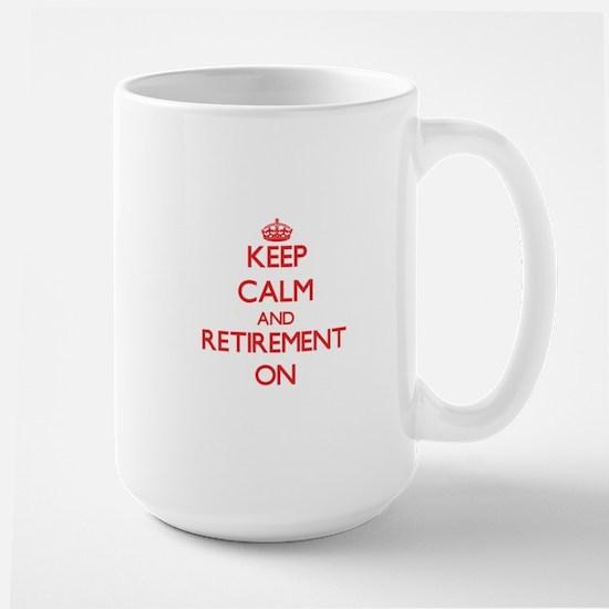 Keep Calm and Retirement ON Mugs
