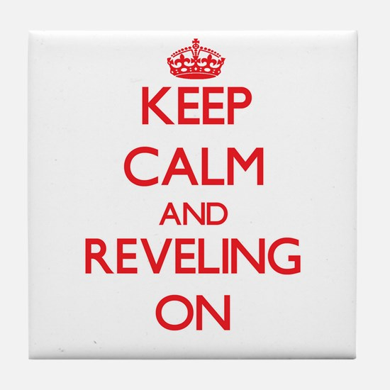 Keep Calm and Reveling ON Tile Coaster