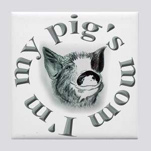 I'm my pigs mom... Tile Coaster