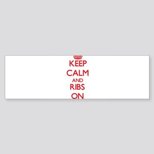 Keep Calm and Ribs ON Bumper Sticker