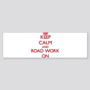 Keep Calm and Road Work ON Bumper Sticker