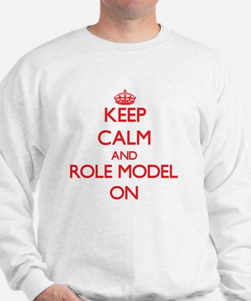 Keep Calm and Role Model ON Sweatshirt