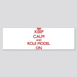Keep Calm and Role Model ON Bumper Sticker