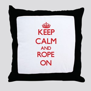 Keep Calm and Rope ON Throw Pillow