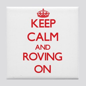 Keep Calm and Roving ON Tile Coaster
