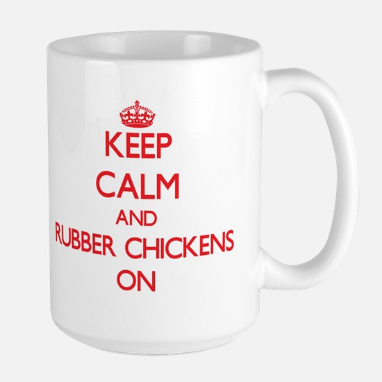 Keep Calm and Rubber Chickens ON Mugs