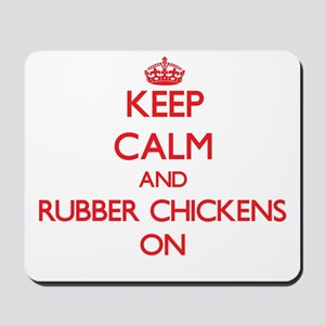 Keep Calm and Rubber Chickens ON Mousepad