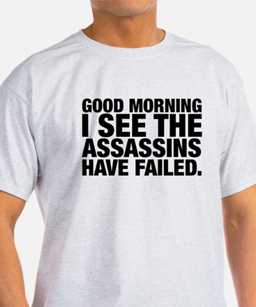 Good Morning I See The Assassins Have Failed T-Shi