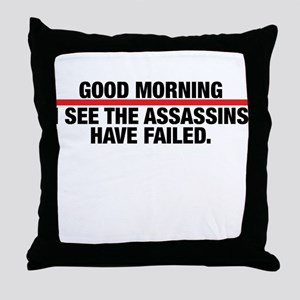 Good Morning I See The Assassins Have Failed Throw