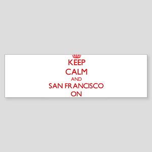 Keep Calm and San Francisco ON Bumper Sticker