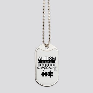 Autism is not a Choice, Acceptance is. Dog Tags