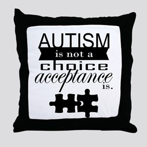 Autism is not a Choice, Acceptance is. Throw Pillo