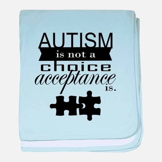 Autism is not a Choice, Acceptance is. baby blanke