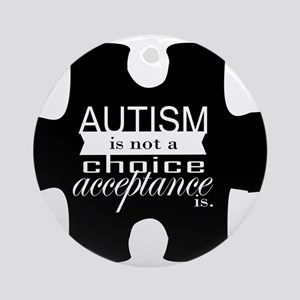 Autism is not a Choice, Acceptance is. Ornament (R