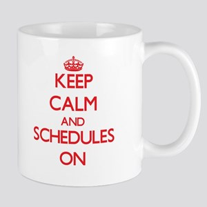 Keep Calm and Schedules ON Mugs