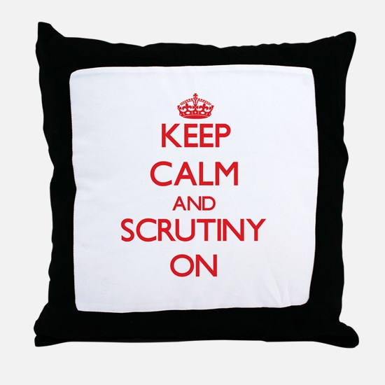 Keep Calm and Scrutiny ON Throw Pillow