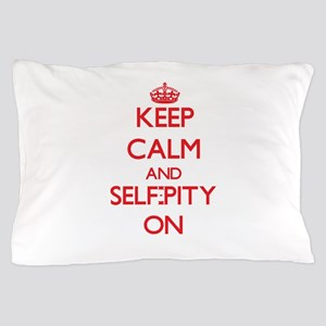 Keep Calm and Self-Pity ON Pillow Case