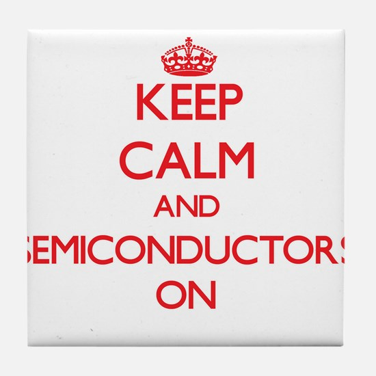Keep Calm and Semiconductors ON Tile Coaster