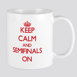 Keep Calm and Semifinals ON Mugs
