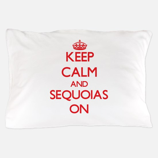 Keep Calm and Sequoias ON Pillow Case