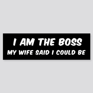 I AM THE BOSS MY WIFE SAID I COULD Bumper Sticker
