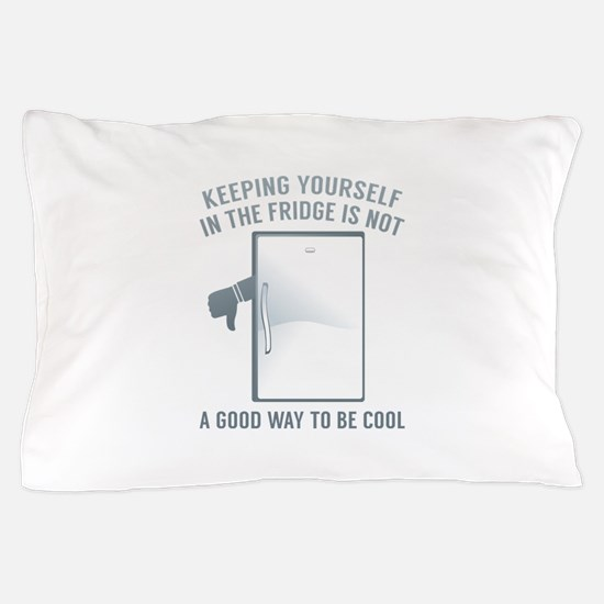 Keeping Yourself In The Fridge Pillow Case