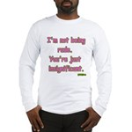 I'm not Rude! Long Sleeve T-Shirt