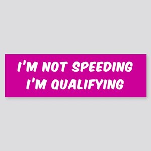 I'M NOT SPEEDING I'M QUALIFYING Bumper Sticker