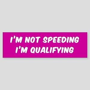 I'M NOT SPEEDING I'M QUALIFYING Bumper Sticker
