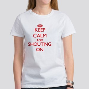 Keep Calm and Shouting ON T-Shirt