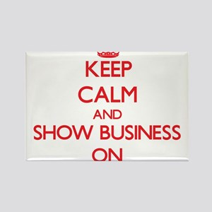 Keep Calm and Show Business ON Magnets