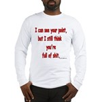I see your point... Long Sleeve T-Shirt