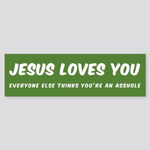 JESUS LOVES YOU EVERYONE ELSE THINK Bumper Sticker