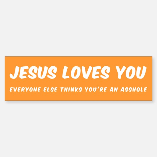 JESUS LOVES YOU EVERYONE ELSE THINK Bumper Bumper Bumper Sticker