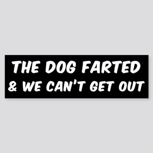 THE DOG FARTED AND WE CAN'T GET OUT Bumper Sticker
