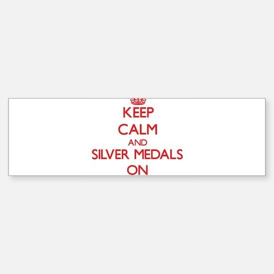 Keep Calm and Silver Medals ON Bumper Bumper Bumper Sticker