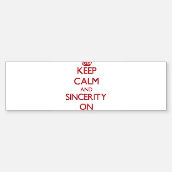 Keep Calm and Sincerity ON Bumper Bumper Bumper Sticker