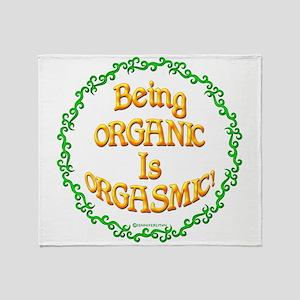 Being Organic is Orgasmic!!! Throw Blanket