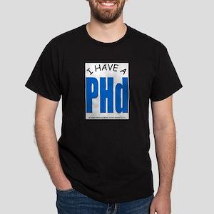 I HAVE A PHD Dark T-Shirt