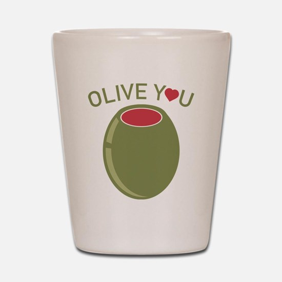 Olive You Shot Glass