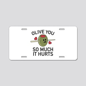 Olive You So Much It Hurts Aluminum License Plate