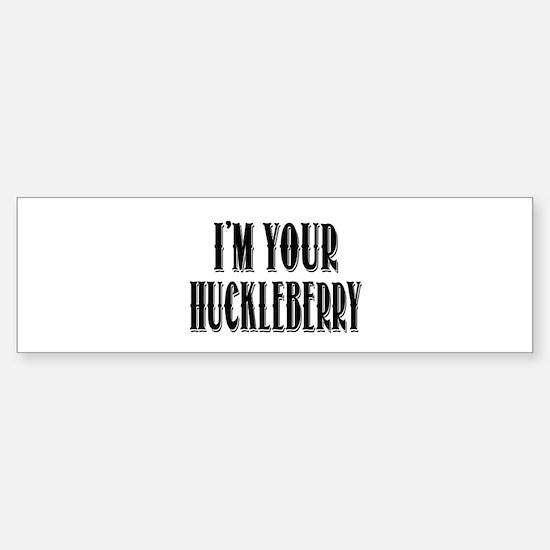 Im your Huckleberry Bumper Stickers
