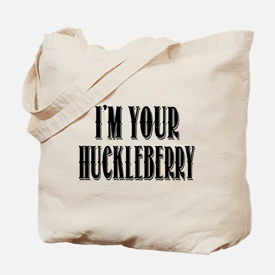 Im your Huckleberry Tote Bag