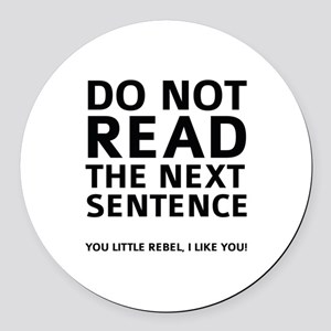 Do Not Read The Next Sentence Round Car Magnet