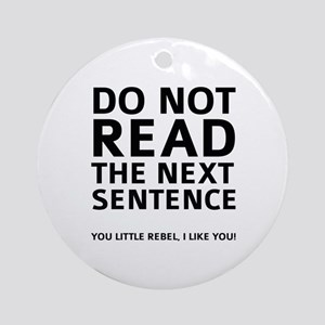 Do Not Read The Next Sentence Ornament (Round)
