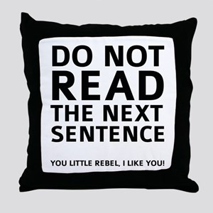 Do Not Read The Next Sentence Throw Pillow