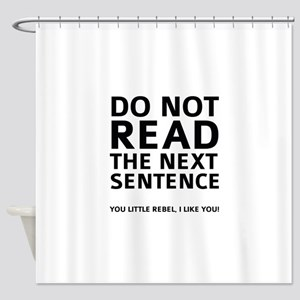 Do Not Read The Next Sentence Shower Curtain