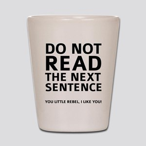 Do Not Read The Next Sentence Shot Glass