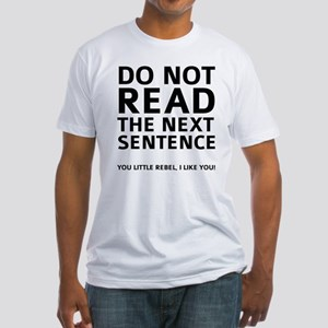 Do Not Read The Next Sentence Fitted T-Shirt